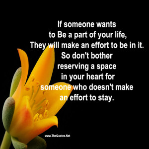 if someone wants to be a part of your life they will make an effort to ...