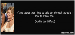 It's no secret that I love to talk, but the real secret is I love to ...