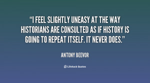 feel slightly uneasy at the way historians are consulted as if ...