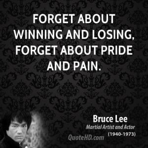 Forget about winning and losing, forget about pride and pain.