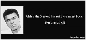 Allah is the Greatest. I'm just the greatest boxer. - Muhammad Ali