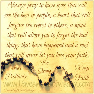 Always pray to have eyes that will see the best in people,