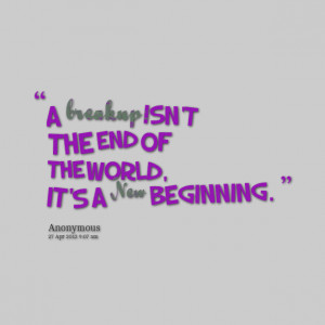 Quotes Picture: a breakup isn't the end of the world, it's a new ...
