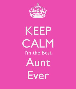 the best aunt ever keep calm i m the best aunt ever facebook ...