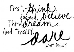 Quotes and Sayings: Think, believe, dream, dare: Thoughts, Walt Disney ...