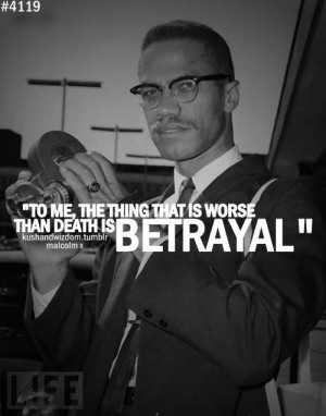 Malcolm X: Betrayal Quotes, Malcom X Quotes, Malcolmx Quotes, Malcolm ...