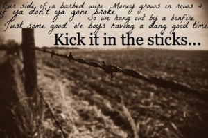 Brantley Gilbert Song Quotes   kick it in the sticks , Brantley ...