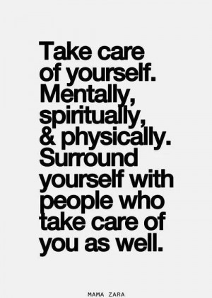 Take care of yourself....