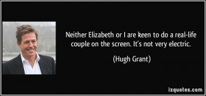Neither Elizabeth or I are keen to do a real-life couple on the screen ...