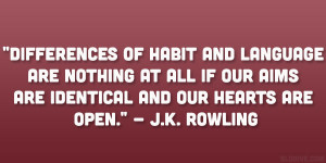 """... if our aims are identical and our hearts are open."""" – J.K. Rowling"""
