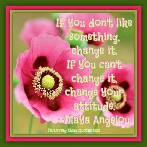 Change Maya Angelou quote via Loving Them Quotes on Facebook