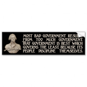 Thomas Jefferson Quotes: Too Much Government Car Bumper Sticker