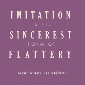 """... is the Sincerest Form of Flattery"""" printable at What Else Michelle"""