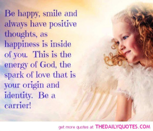 Be happy, smile and always have positive thoughts as happiness is ...