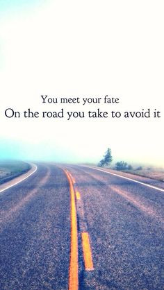 Quotes about fate. About choices in life. You meet your fate on the ...