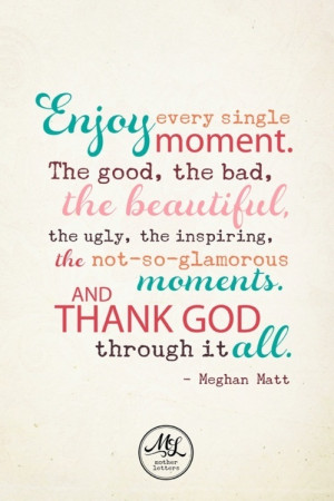 ... The Not So Glamorous Moments And Thank God Through It All ~ Love Quote