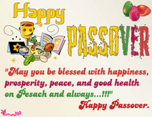 ... , prosperity, peace, and good health on Pesach and always