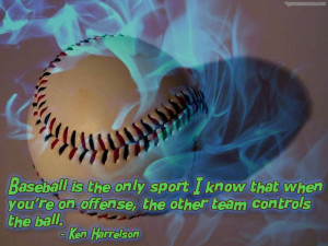 Baseball Is The Only Sport I Know That When You're On Offense