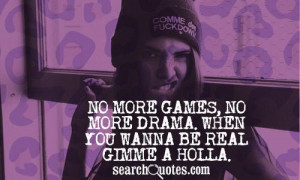 No more games, no more drama. When you wanna be real gimme a holla.