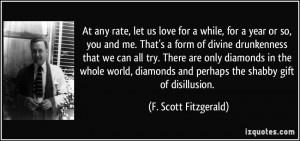 ... and perhaps the shabby gift of disillusion. - F. Scott Fitzgerald