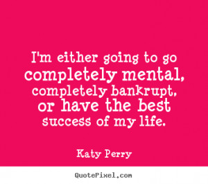 ... life katy perry more success quotes love quotes friendship quotes