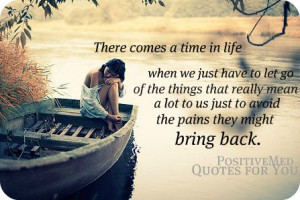 There comes a time in life when we just have to let go of the things ...