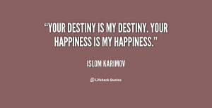 """Your destiny is my destiny. Your happiness is my happiness."""""""