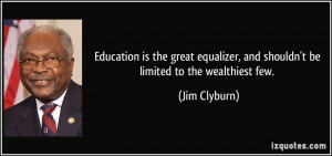 Education is the great equalizer, and shouldn't be limited to the ...