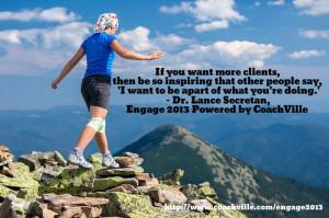 ... you're doing.' Dr. Lance Secretan, Engage 2013 Powered by CoachVille