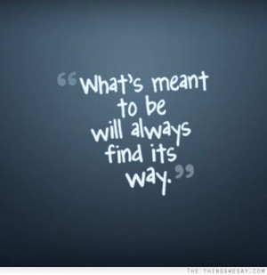 What's meant to be will always find its way