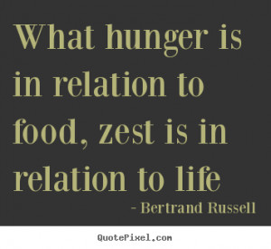... quote - What hunger is in relation to food, zest is in.. - Life quotes