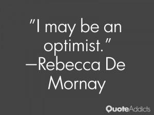 rebecca de mornay quotes i may be an optimist rebecca de mornay
