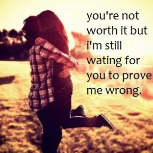 not worth it #prove me wrong #heartbroken