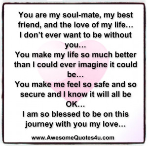 Soulmate Quotes You are my soul-mate .