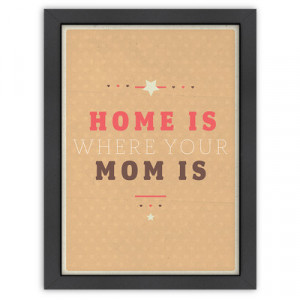 Americanflat Inspirational Quotes Home is Where Mom is Poster
