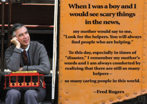... that has emerged through this tragedy is by fred rogers mr rogers