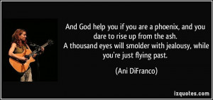 And God help you if you are a phoenix, and you dare to rise up from ...