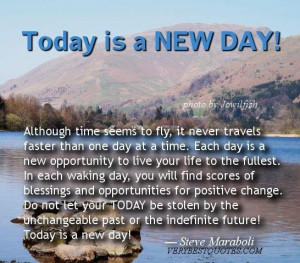 Each day is a new opportunity to live your life to the fullest. steve ...