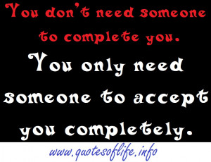 You Only Need Someone Accept Pletely Quotes Love