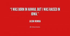 quote-Jason-Momoa-i-was-born-in-hawaii-but-i-167087.png