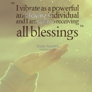 ... and loving individual and I am open to receiving all blessings