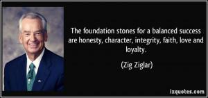... honesty, character, integrity, faith, love and loyalty. - Zig Ziglar