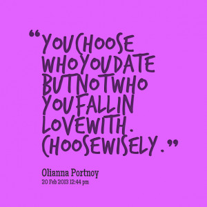 Quotes Picture: you choose who you date but not who you fall in love ...