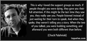 This is why I loved the support groups so much. If people thought you ...
