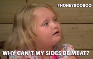 By far, my favorite Honey Boo Boo quote. LOL!