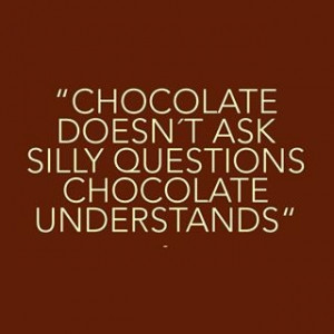 chocolate ... that's why.