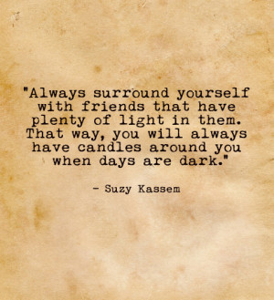 ... friends with plenty of light in them. Friendship quotes., suzy kassem