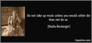 Do not take up music unless you would rather die than not do so ...