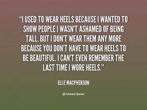 used to wear heels because I wanted to show people I wasn't ashamed ...