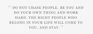 ... BOYFRIEND HEARTBREAK HAPPY QUOTE DONT CHASE PEOPLE DO YOUR OWN THING